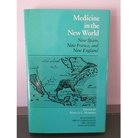 Medicine In The New World: New Spain, New France, And New England