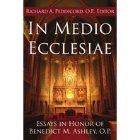 In Medio Ecclesiae: Essays In Honor Of Benedict M. Ashley O. P.