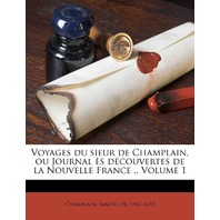 Voyages du sieur de Champlain, Volume 1 (French Edition)