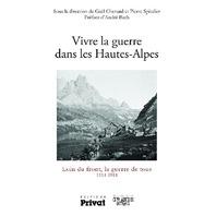 La Grande Guerre dans les Hautes-Alpes: La guerre de tous 1914-1918