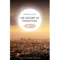 The History of Forgetting: Los Angeles and the Erasure of Memory, Norman M Klein