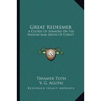 Great Redeemer: A Course Of Sermons On The Passion And Death Of Christ