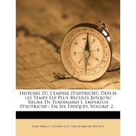 Histoire De L'empire D'autriche... Volume 2... (French Edition)