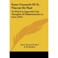 Some Counsels Of St. Vincent De Paul: To Which Is Appended The Thoughts Of...