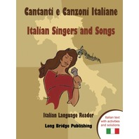 Cantanti e Canzoni Italiane - Italian Singers and Songs: Italian language reader on ten of the most popular contemporary Italian singers, ... activities and solutions (Italian Edition)