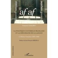 La politique culturelle française et la diplomatie de la langue: L'Alliance Française (1883-1940) (French Edition)