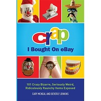 Crap I Bought on Ebay: 101 Crazy Bizarre, Seriously Weird, Ridiculously Items