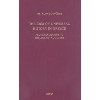 The Idea of Universal History in Greece: From Herodotus to the Age of Augustus (Amsterdam Classical Monographs)