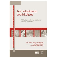 Les Maltraitances Archivistiques Falsifications Instrumentations Censures Divulgations