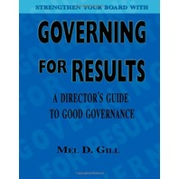 Governing for Results: A Director&'s Guide to Good Governance