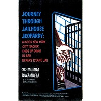 Journey Through Jailhouse Jeopardy: A Good New York City Teacher Ends Up Down in Bad Rikers Island Jail