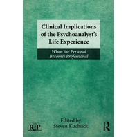 Clinical Implications of the Psychoanalyst's Life Experience: When the Personal Becomes Professional (Relational Perspectives Book Series)