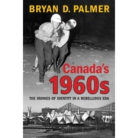 Canada&'s 1960s The Ironies of Identity in a Rebellious Era