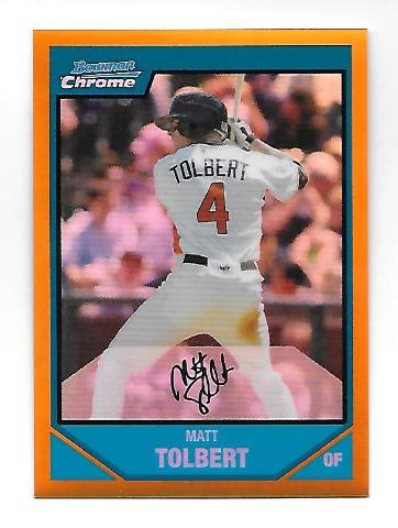 MATT TOLBERT 2007 Bowman Chrome Draft Prospects Orange Refractor auto /25