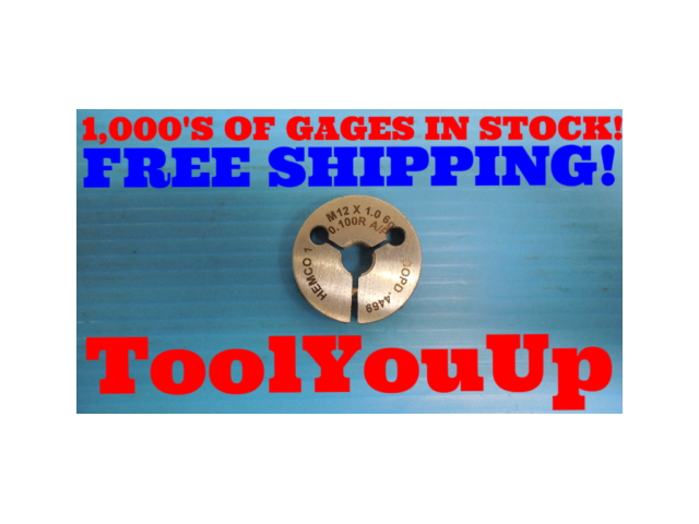 M12 X 1.0 6g 0.100R BEFORE PLATE THREAD RING GAGE 12.0 1 GO ONLY .4469 TOOLING