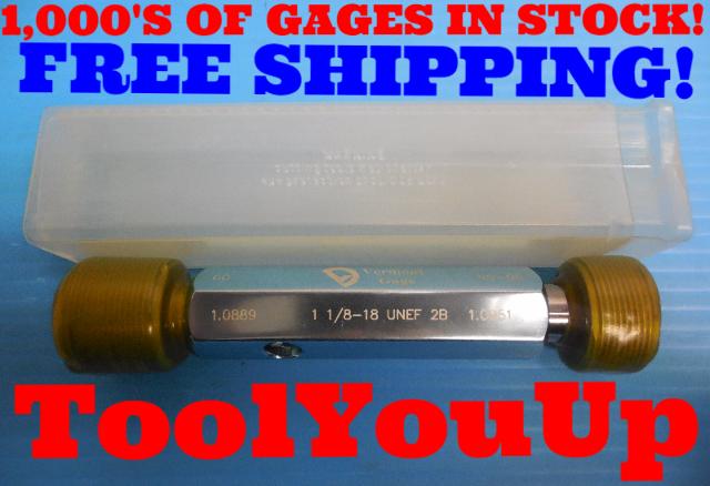 NEW 1 1/8 18 UNEF 2B THREAD PLUG GAGE 1.125 GO NO GO P.D.'S = 1.0889 & 1.0951