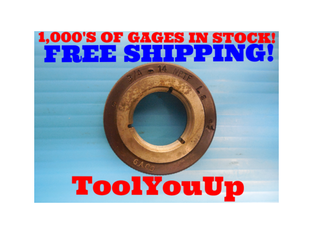 3/4 - 14 NPTF L2 PIPE THREAD RING GAGE .75 N.P.T.F. L-2 INSPECTION QUALITY TOOLS