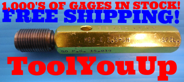 M16 X 1.5 6H SPECIAL METRIC THREAD PLUG GAGE 16.0 1.50 GO ONLY P.D. = 15.039