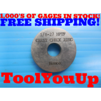1/8 - 27 N.P.T.F. 6 STEP PIPE THREAD RING GAGE .125 NPTF CREST CHECK RING TOOLS