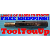 M14 X 1.5 6H METRIC THREAD PLUG GAGE 14.0 GO ONLY P.D. = 13.026/.5129 INSPECTION