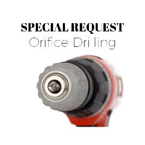 Special Request - Orifice Drilling