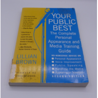 YOUR PUBLIC BEST THE COMPLETE PERSONAL APPEARANCE AND MEDIA TRAINING GUIDE LILLIAN BROWN 1557045410