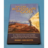 YOU CAN BET YOUR LIFE ON GOD BY DARBY CHECKETTS