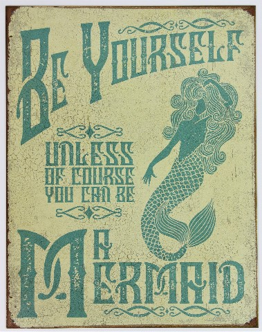Be Yourself Unless You Can Be A Mermaid Tin Metal Sign Funny Humor D49