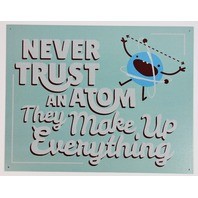 Never Trust an Atom They Make Everything Up Tin Metal Sign Humor Funny Science Chemistry D88