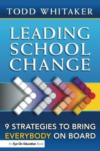 Leading School Change :  Nine Strategies to Bring Everybody on Board