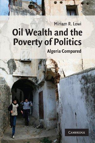 Oil Wealth and the Poverty of Politics Algeria Compared