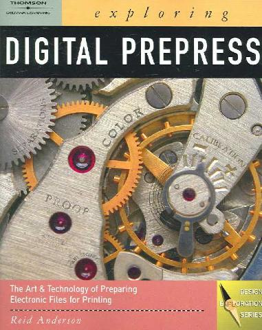 Exploring Digital PrePress: The Art and Technology of Preparing Electronic Files for Printing (Design Exploration Series) W/ CD