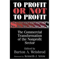 To Profit or Not to Profit The Commercial Transformation of the Nonprofit Sector