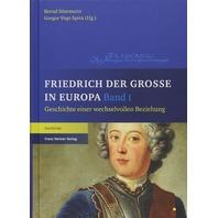 Friedrich Der Grosse in Europa: Geschichte Einer Wechselvollen Beziehung