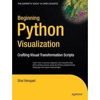 Beginning Python Visualization: Crafting Visual Transformation Scripts