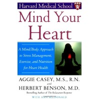 Mind Your Heart : A Mind/Body Approach to Stress Management, Exercise, and Nutrition for Heart Health