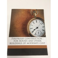 Fireproof Construction: For Houses And Other Buildings Of Moderate Cost