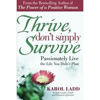 Thrive, Dont Simply Survive: Passionately Live the Life You Didnt Plan