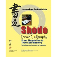 Shodo Brush Calligraphy: From Simple Fun to True Self-Mastery: Lessons from the Martial Arts