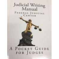 Judicial Writing Manual: A Pocket Guide for Judges, FIRST PRINTING