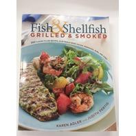 Fish & Shellfish, Grilled & Smoked by Karen Adler and Judith fertig