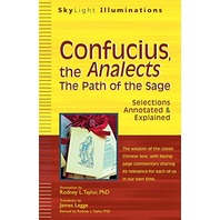 Confucius, the Analects The Path of the Sage -- Selections Annotated & Explained
