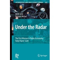 Under the Radar The First Woman in Radio Astronomy : Ruby Payne-Scott 2nd Printing Edition