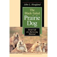 The Black-Tailed Prairie Dog Social Life of a Burrowing Mammal