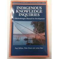 Indigenous Knowledge Inquiries: A Methodologies Manual for Development (Indigenous Knowledge and Development Series)