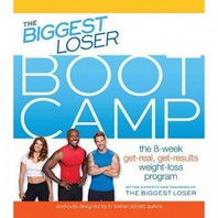 The Biggest Loser Bootcamp : 8-Week Get-Real, Get-Results Weight Loss Program