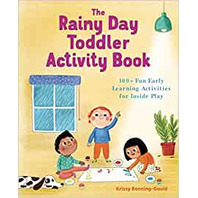 The Rainy Day Toddler Activity Book: 100  Fun Early Learning Activities For Inside Play