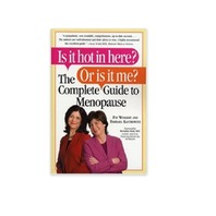 Is it Hot in Here? Or is it me? The Complete Guide to Menopause, Paper Back