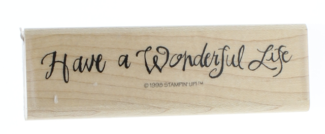 Stampin Up Have a Wonderful Life Wooden Rubber Stamp.