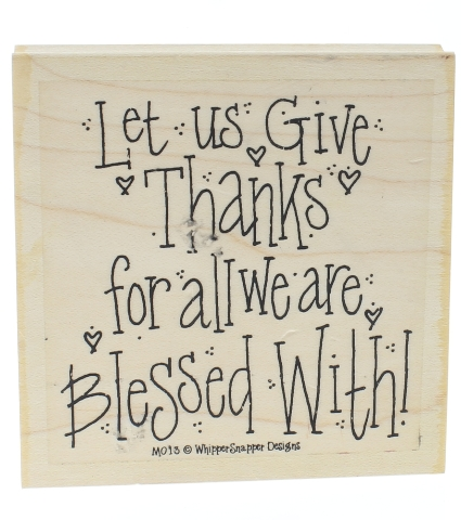 Whipper Snapper Design Let us Give Thanks for all we are Blessed with Wooden Rubber Stamp